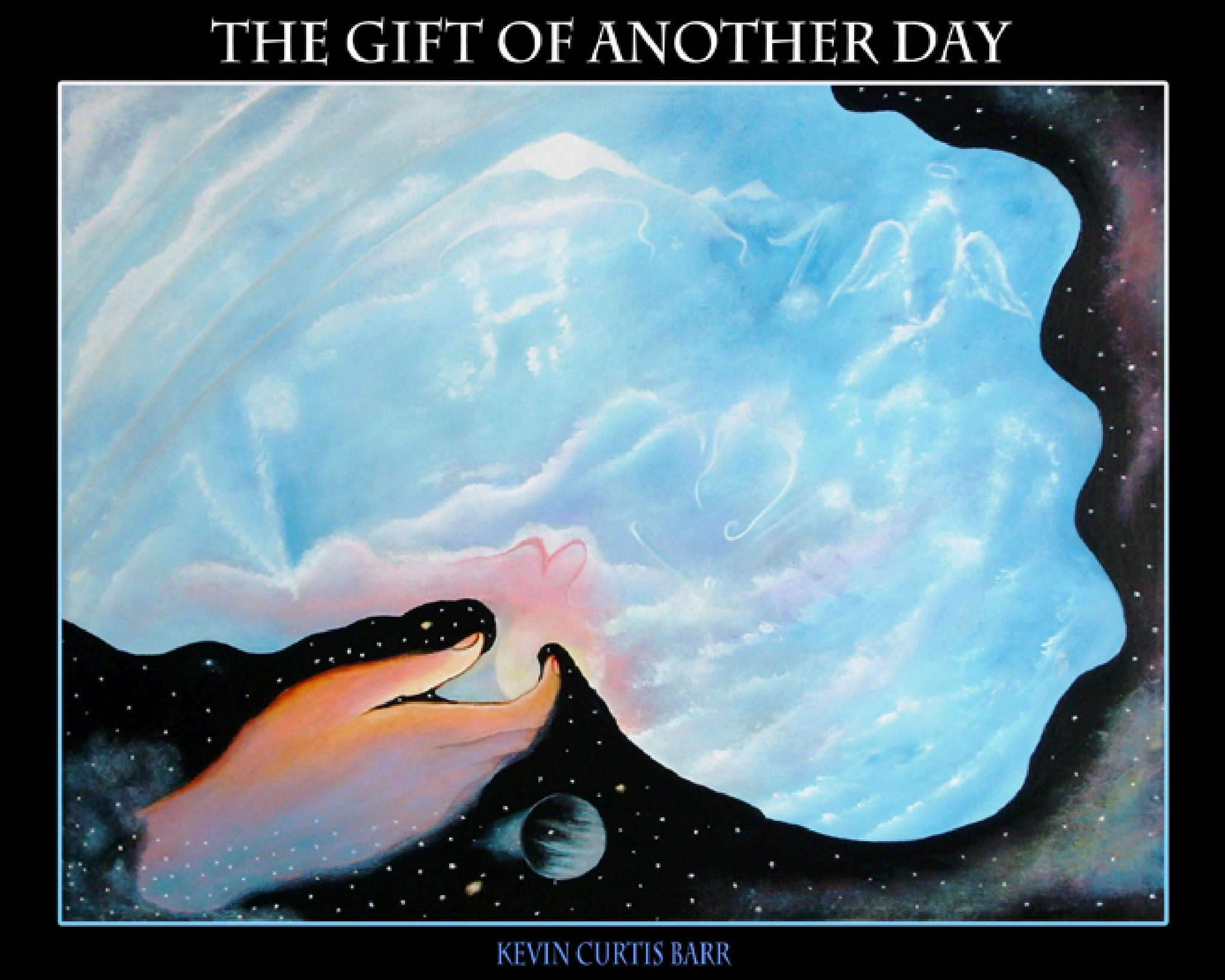 THE GIFT OF ANOTHER DAY by Kevin Curtis Barr
