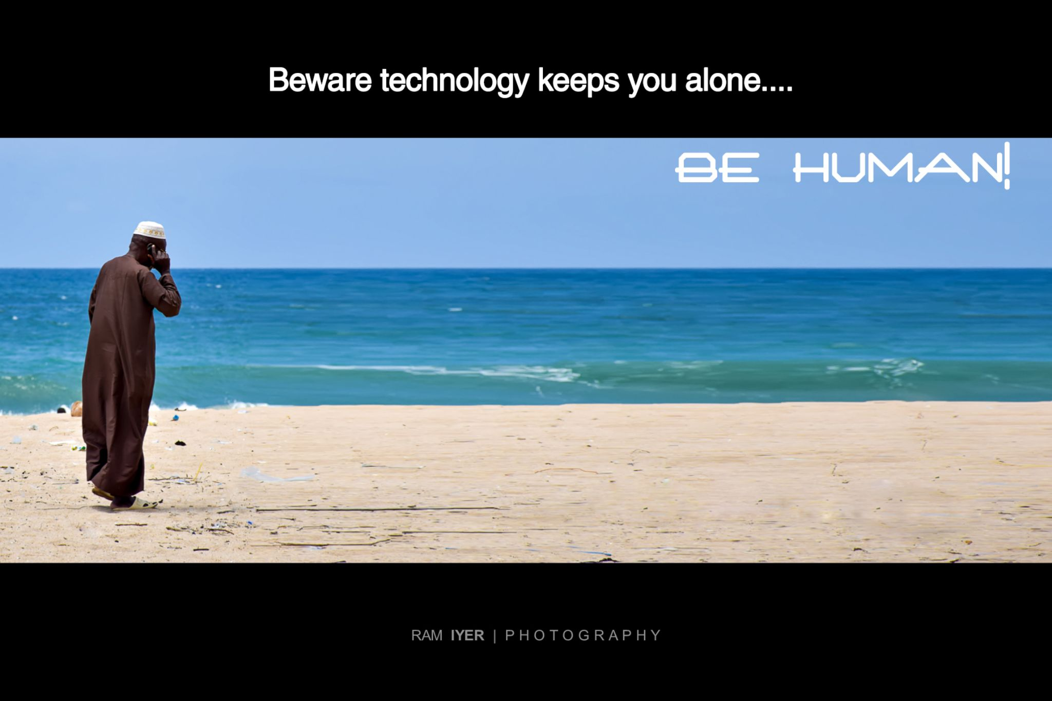 Be human! by Ram Iyer