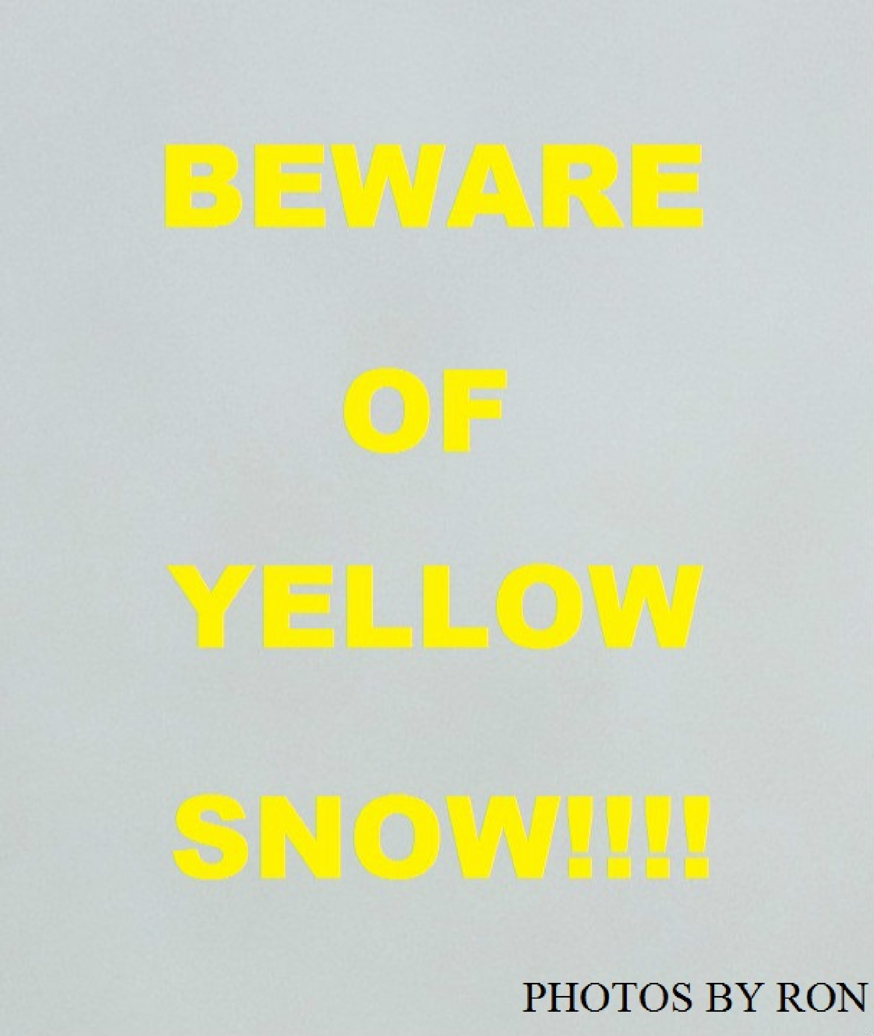 """Beware Of Yellow Snow"" by Ron Berkley"