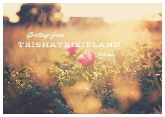 Greetings from TrishaTrixieLand by trishatrixie